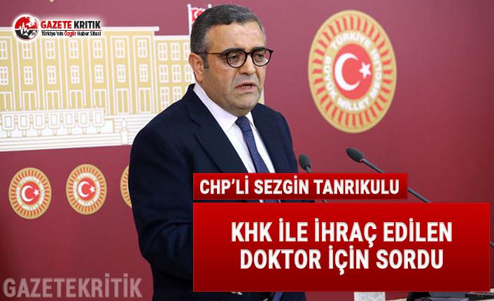 CHP'li Tanrıkulu, KHK ile ihraç edilen doktor...