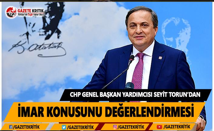 CHP'li Torun'dan imar konusunu değerlendirmesi