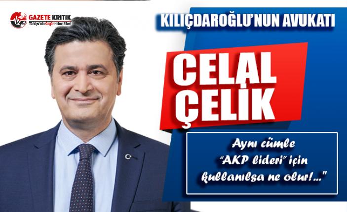 CHP Liderinin Avukatı Celal Çelik'ten O Karara İsyan:Türk  Yargısı Çağ Atladı!