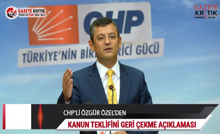 CHP'li Özel'den kanun teklifini geri çekme açıklaması