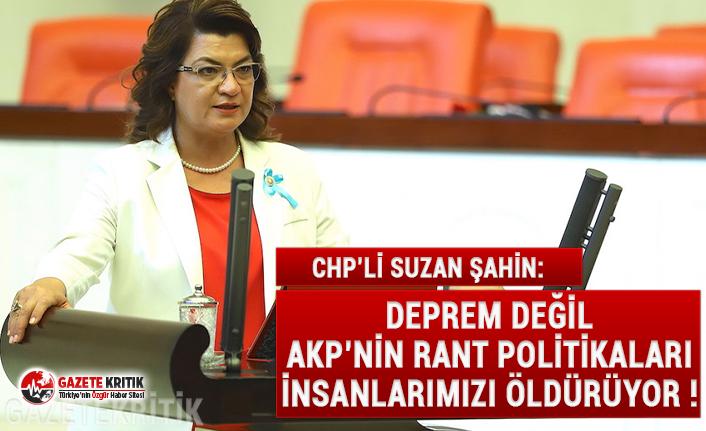 CHP'Lİ ŞAHİN:DEPREM DEĞİL AKP'NİN RANT POLİTİKALARI İNSANLARIMIZI ÖLDÜRÜYOR !