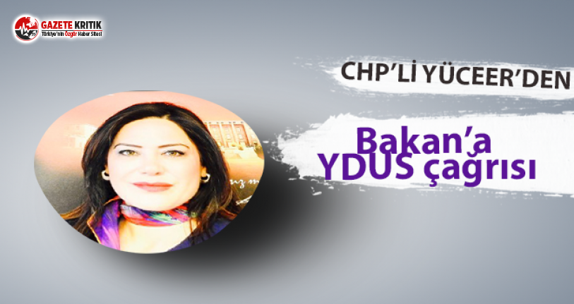 CHP'li Yüceer'den Bakan'a YDUS çağrısı