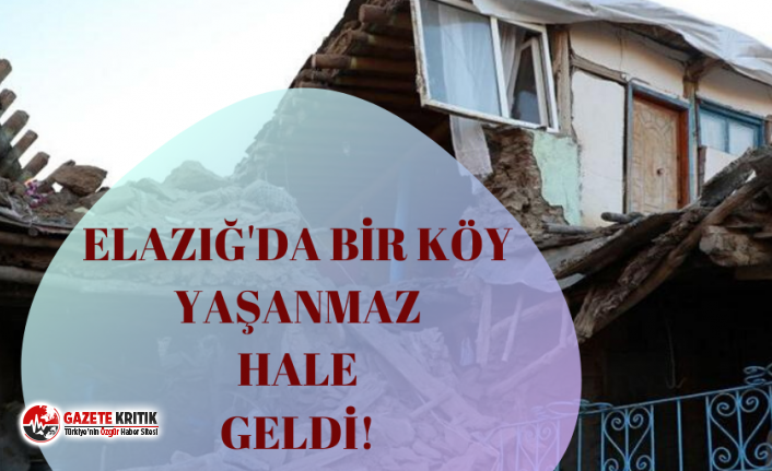 Elazığ'da bir köy tamamen yıkıldı!