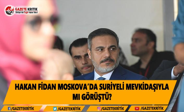 Hakan Fidan Moskova'da Suriyeli mevkidaşıyla mı...