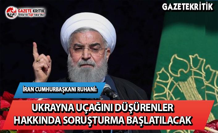 İran Cumhurbaşkanı Ruhani: Ukrayna uçağını düşürenler hakkında soruşturma başlatılacak