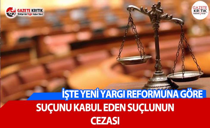 İşte Yeni Yargı Reformuna Göre Suçunu Kabul Eden...
