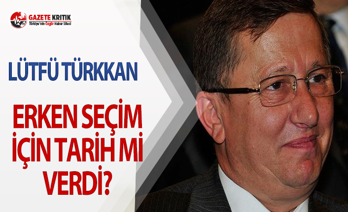 İYİ Partili Lütfü Türkkan, erken seçim için tarih mi verdi?