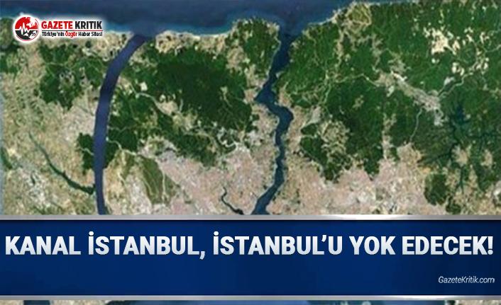 """""""Kanal İstanbul, İstanbul'u Yok Edecek"""""""