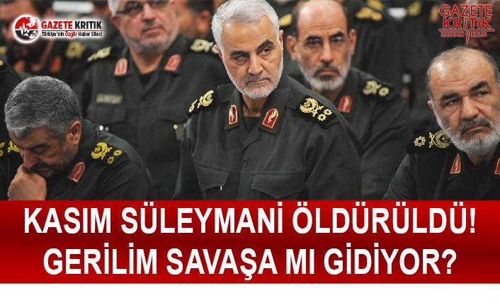 Kasım Süleymani Öldürüldü! Gerilim Savaşa Mı...