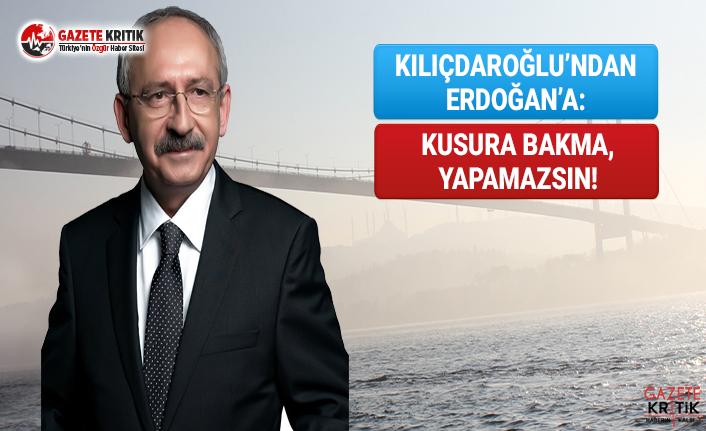 Kılıçdaroğlu'ndan Erdoğan'a: Kusura Bakma, Yapamazsın!