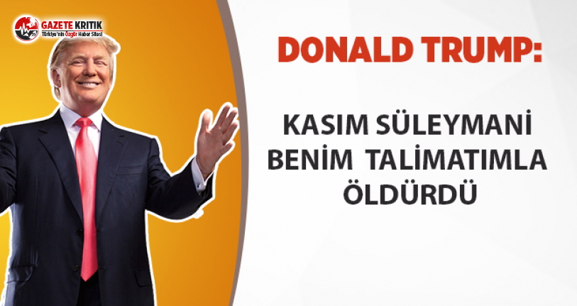 Trump:Kasım Süleymani benim talimatımla öldürdü