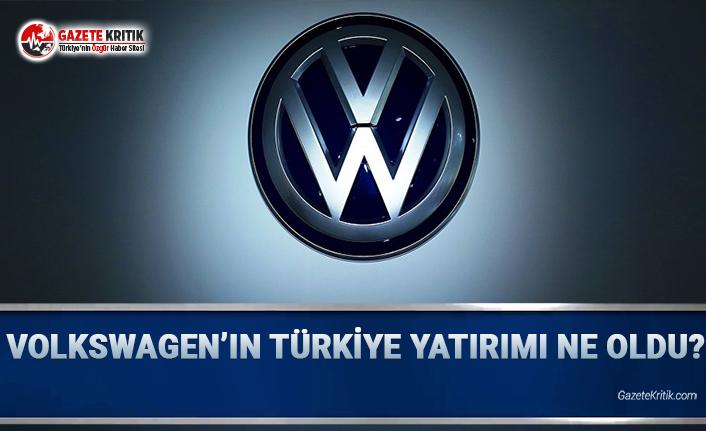 Volkswagen'in Türkiye yatırımı ne oldu?