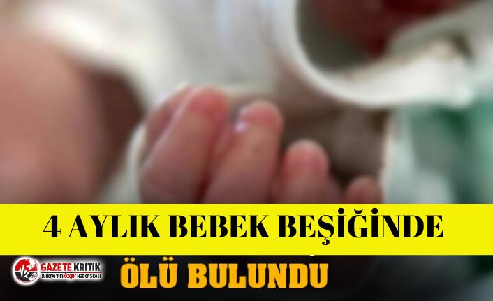 4 aylık bebek, beşiğinde ölü bulundu!