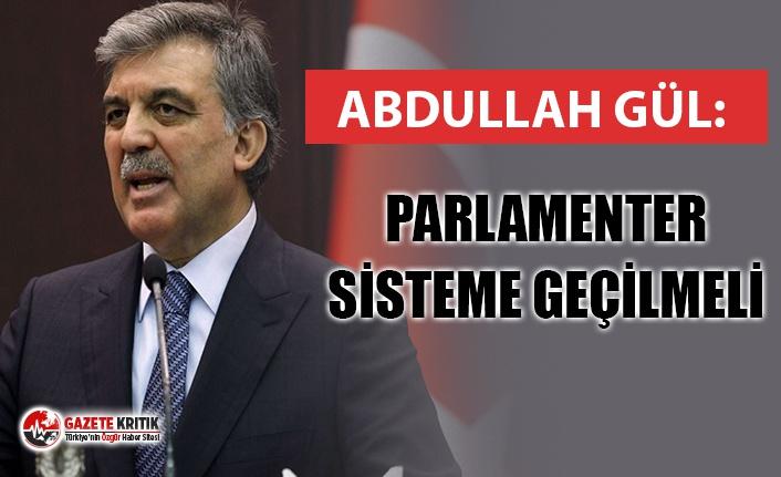 ABDULLAH GÜL: ''PARLAMENTER SİSTEME DÖNMEK...