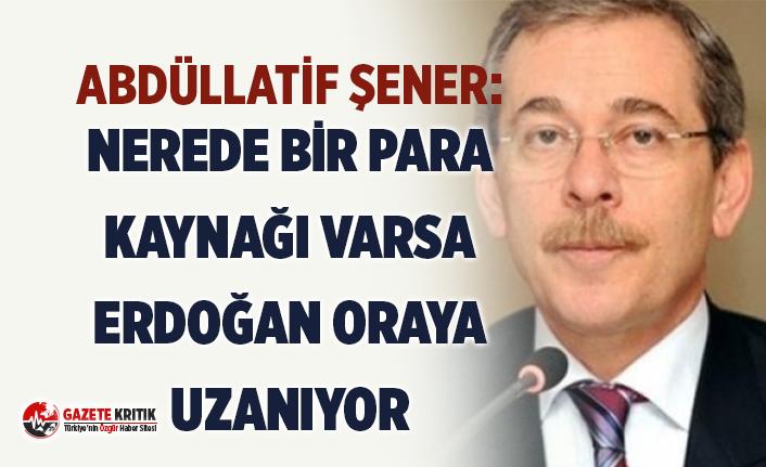 Abdüllatif Şener: Erdoğan'a para yetmeyince CHP'nin İş Bankası'ndaki hisselerine göz dikti