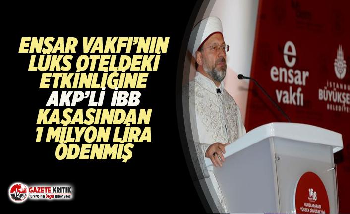 AKP DÖNEMİNDE İBB KASASINDAN ENSAR VAKFI'NIN...