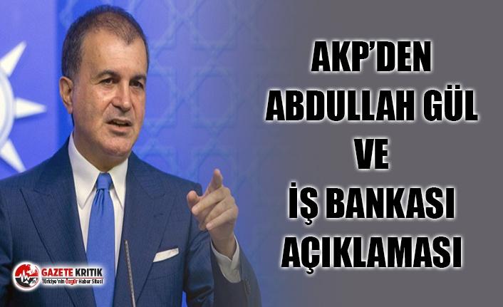 AKP SÖZCÜSÜ'NDEN ABDULLAH GÜL VE İŞ BANKASI AÇIKLAMASI