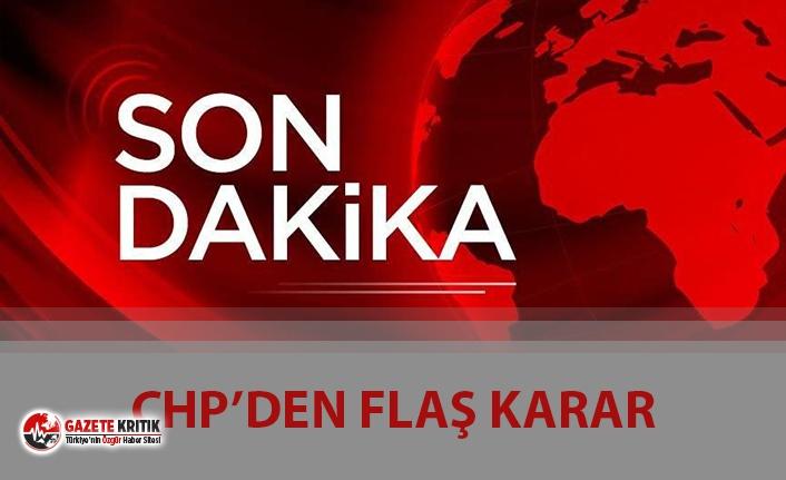 CHP'DEN FLAŞ KARAR..