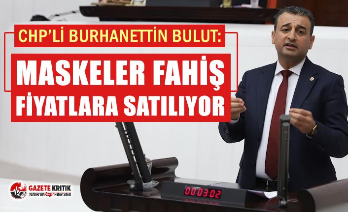 CHP'li Burhanettin Bulut: Medikal maskeler fahiş fiyatlara satılıyor