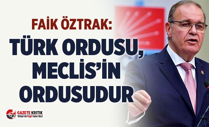 CHP'li Faik Öztrak:Türk Ordusu Meclis'in...