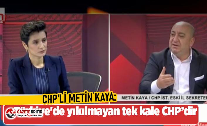 CHP'li Metin Kaya:Türkiye'de yıkılmayan tek kaleCumhuriyet Halk Partisi'dir