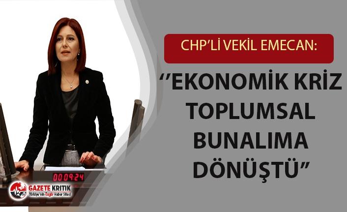 CHP'Lİ VEKİL EMECAN: ''EKONOMİK KRİZ TOPLUMSAL BİR BUNALIMA DÖNÜŞTÜ''