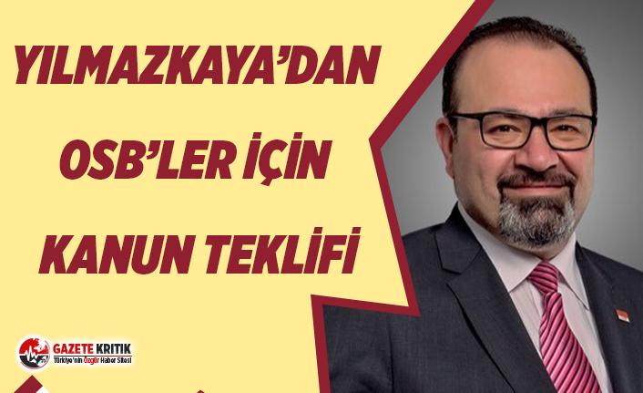 CHP'Lİ YILMAZKAYA'DAN OSB'LER İÇİN KANUN...