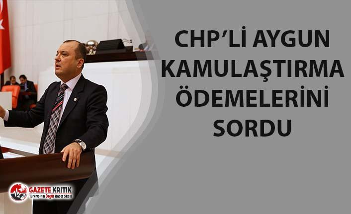 CHP TEKİRDAĞ VEKİLİ AYGUN, KAMULAŞTIRMA ÖDEMELERİNİ...