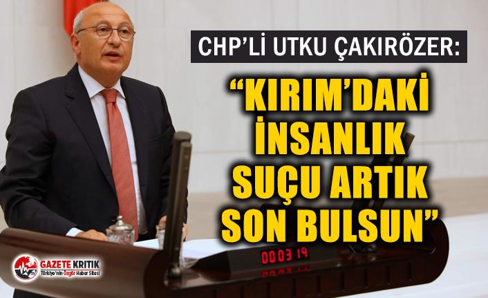 "CHP'Lİ ÇAKIRÖZER: ""KIRIM'DAKİ İNSANLIK..."