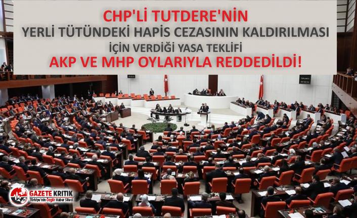 CHP'Lİ TUTDERE'NİN TÜTÜNLE İLGİLİ KANUN TEKLİFİ AKP VE MHP OYLARIYLA REDDEDİLDİ