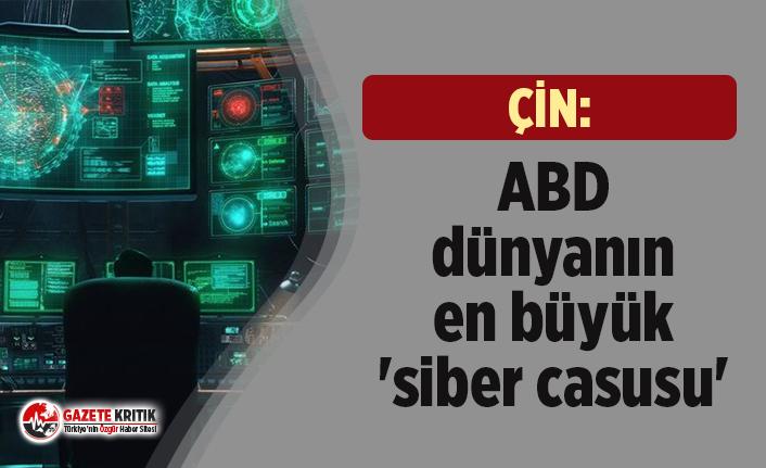 Çin:ABD dünyanın en büyük 'siber casusu'