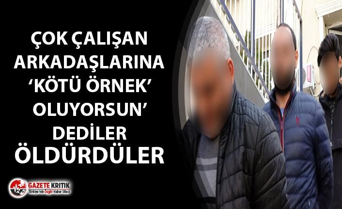 ÇOK ÇALIŞAN ARKADAŞLARINI 'KÖTÜ ÖRNEK'...