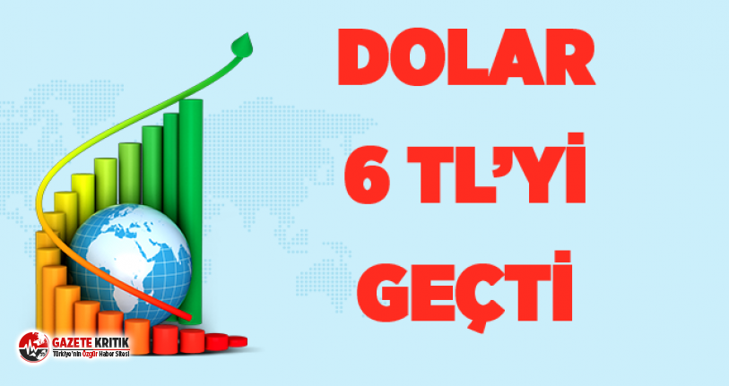 Dolar 6 TL'yi aştı