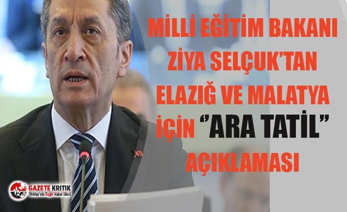 ELAZIĞ VE MALATYA İÇİN ''ARA TATİL''...