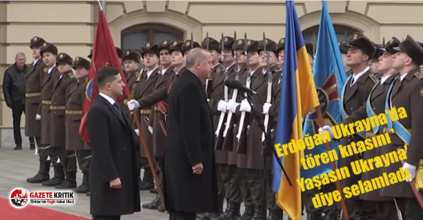 Erdoğan Ukrayna'da tören kıtasını 'Yaşasın...