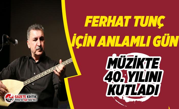 Ferhat Tunç müzik yaşamının 40'ncı yılını kutladı
