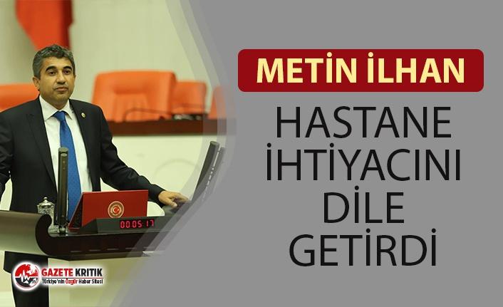 CHP'Lİ METİN İLHAN HASTANE İHTİYACINI GÜNDEME...