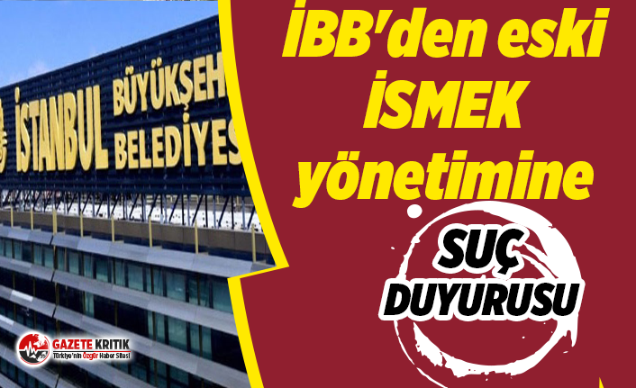 İBB'den AKP dönemindeki İSMEK yönetimine...