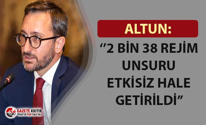 """İletişim Başkanı Altun: """"2 bin 38 rejim unsuru etkisiz hale getirildi"""""""