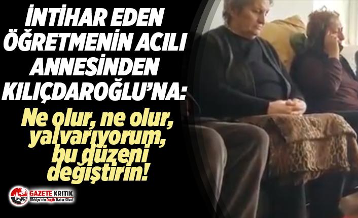 İntihar eden öğretmenin ailesi Kılıçdaroğlu'na: Ne olur, ne olur, yalvarıyorum, bu düzeni değiştirin!