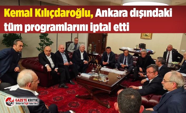 Kemal Kılıçdaroğlu, Ankara dışındaki tüm programlarını...
