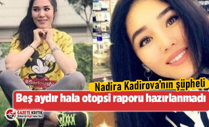 Nadira Kadirova'nın şüpheli ölümü: Beş aydır...
