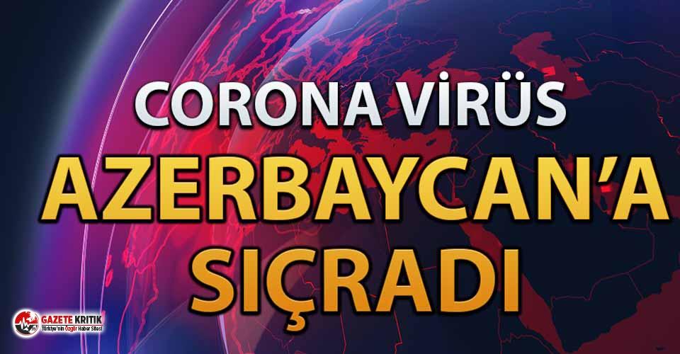 Son dakika! Koronavirüs Azerbaycan'a da sıçradı!