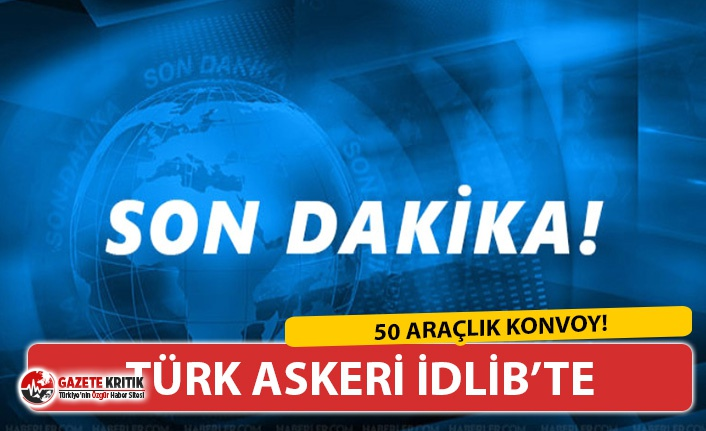 Son dakika… Türk askeri konvoyu İdlib'e girdi!