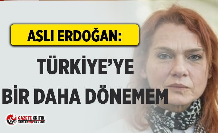 Yazar Aslı Erdoğan: Türkiye'ye bir daha dönemem