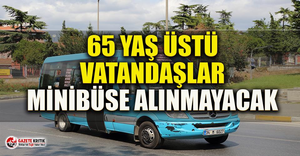 65 yaş üstü vatandaşlar minibüse alınmayacak!