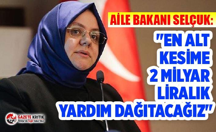 """Aile Bakanı Selçuk: """"En alt kesime 2 milyar..."""