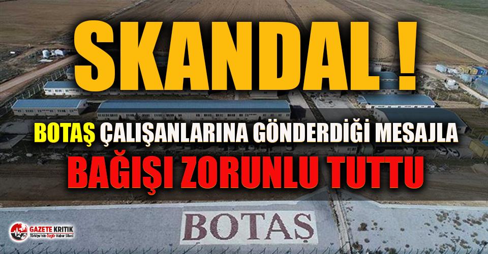 BOTAŞ'tan çalışanlarına skandal mesaj! Bağışı...