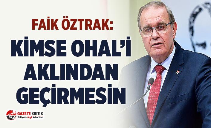 CHP'li Faik Öztrak: Kimse OHAL'i Aklından Geçirmesin!