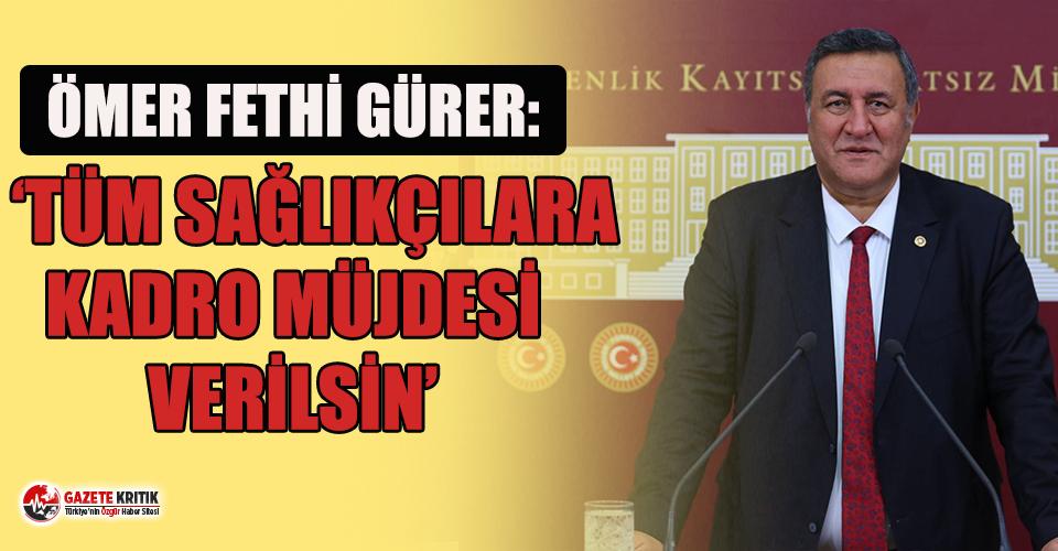 "CHP'li Gürer ""Tüm sağlıkçılara kadro..."